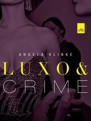 Luxo e Crime, primeiro romance policial da autora Angela Klinke