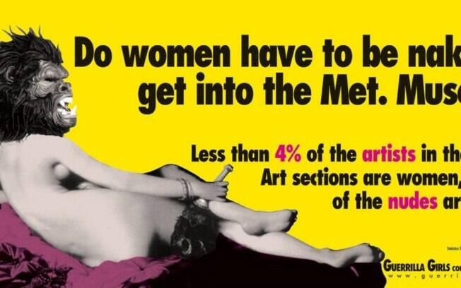 Um dos protestos artísticos mais fortes dos últimos anos são os cartazes do grupo Guerrilla sobre igualdade de gênero