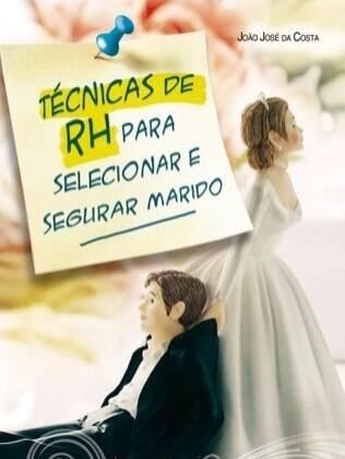 """""""Técnicas de RH Para Selecionar e Segurar Marido"""", de João José da Costa. Editora Matrix"""