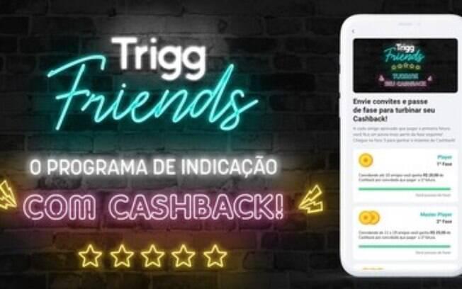 Clientes podem ganhar até R$ 600 de cashback em programa Trigg Friends