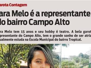 Iara Melo tem 15 anos e seu hobby é teatro. A bela garota, representante do Campo Alto, tem o grande sonho de ser atriz e atualmente estuda na Escola Municipal do bairro Tropical.