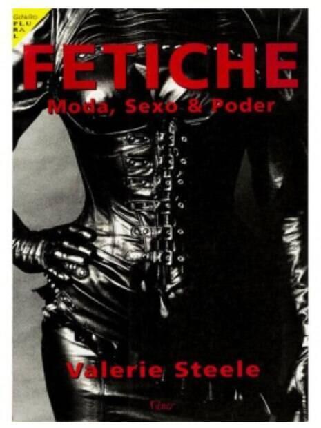 Evolução de peças e acessórios caminham de mãos dadas com a sexualidade humana nessa obra de Valerie Steele