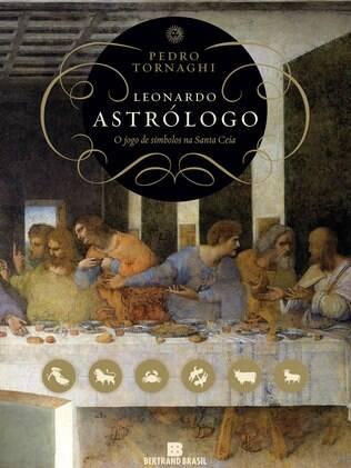 """Capa do livro """"Leonardo Astrólogo – O Jogo dos Símbolos na Santa Ceia"""