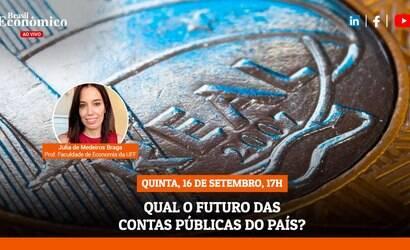 Live de hoje aborda o futuro das contas públicas do Brasil