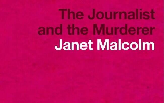 Janet Malcolm escreveu sobre ética da relação entre jornalista e um assassino em seu livro-reportagem