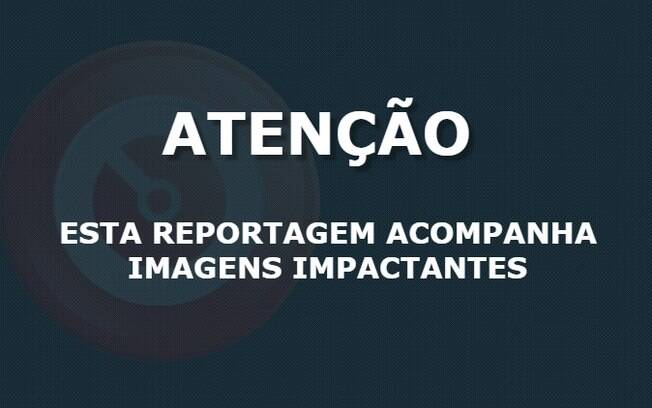 ATENÇÃO IMAGENS GRÁFICAS AGRESSIVAS IMPACTANTES