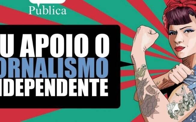 Imagem da campanha da Pública, que produz jornalismo independente por crowdfundings